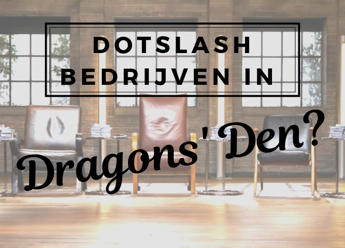DOLSLASH BEDRIJVEN IN DE DRAGONS' DEN?
